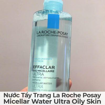 Nước Tẩy Trang La Roche Posay Micellar Water Ultra Oily Skin-3