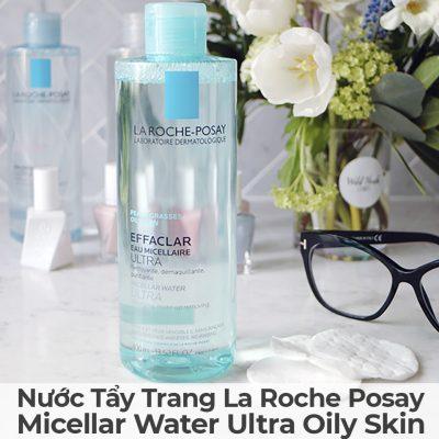 Nước Tẩy Trang La Roche Posay Micellar Water Ultra Oily Skin-7